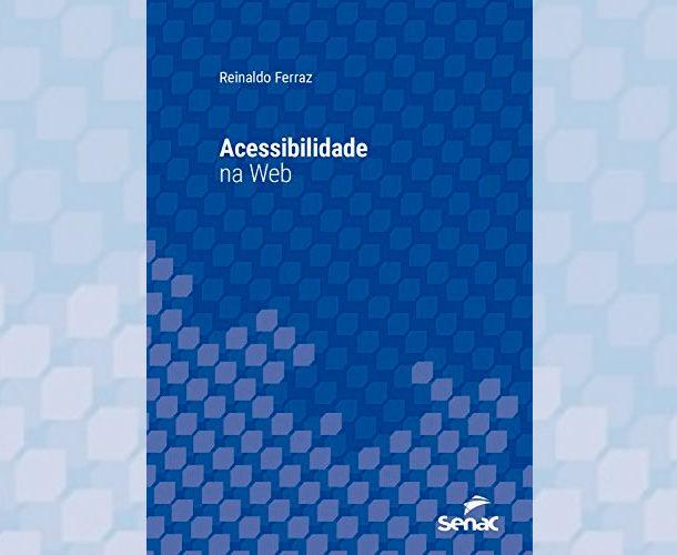 Capa do livro Acessibilidade na Web de Reinaldo Ferraz pela editora Senac